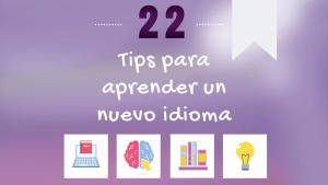 22 Tips para aprender un nuevo idioma; mejorar gramática, vocabulario, lectura de comprensión y habilidad de escucha